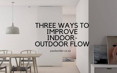 Enhance Your Home's Indoor – Outdoor Flow